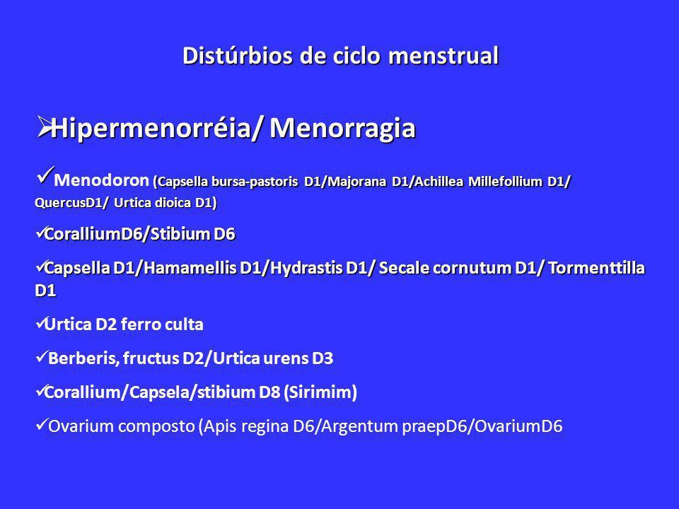 Distúrbio de ciclo menstrual  TPM.Cimicifuga racemosa D3.Hyosciamus D1/Valeriana D3.Ignatia composta (IgnatiaD4/Bryophylum fol,D3/LachesisD12).Kali carbonicum D6.