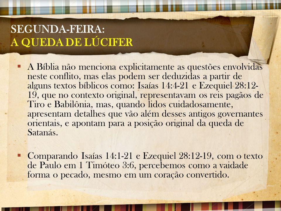 SEGUNDA-FEIRA: A QUEDA DE LÚCIFER  A Bíblia não menciona explicitamente as questões envolvidas neste conflito, mas elas podem ser deduzidas a partir