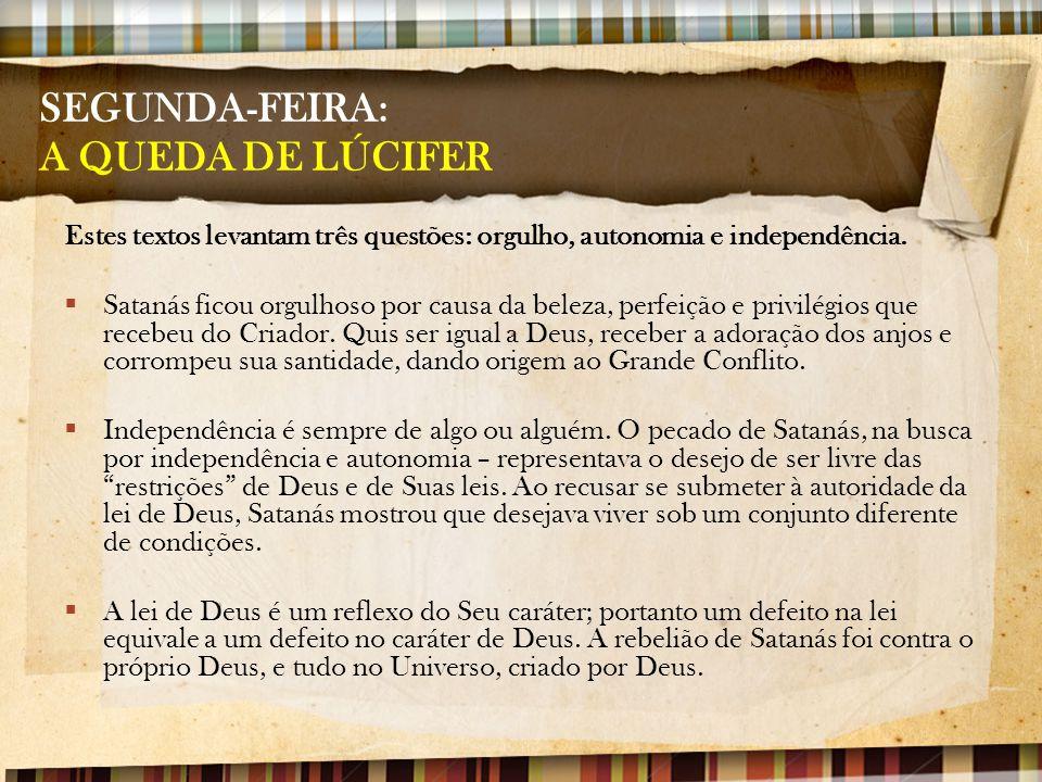 SEGUNDA-FEIRA: A QUEDA DE LÚCIFER Estes textos levantam três questões: orgulho, autonomia e independência.  Satanás ficou orgulhoso por causa da bele