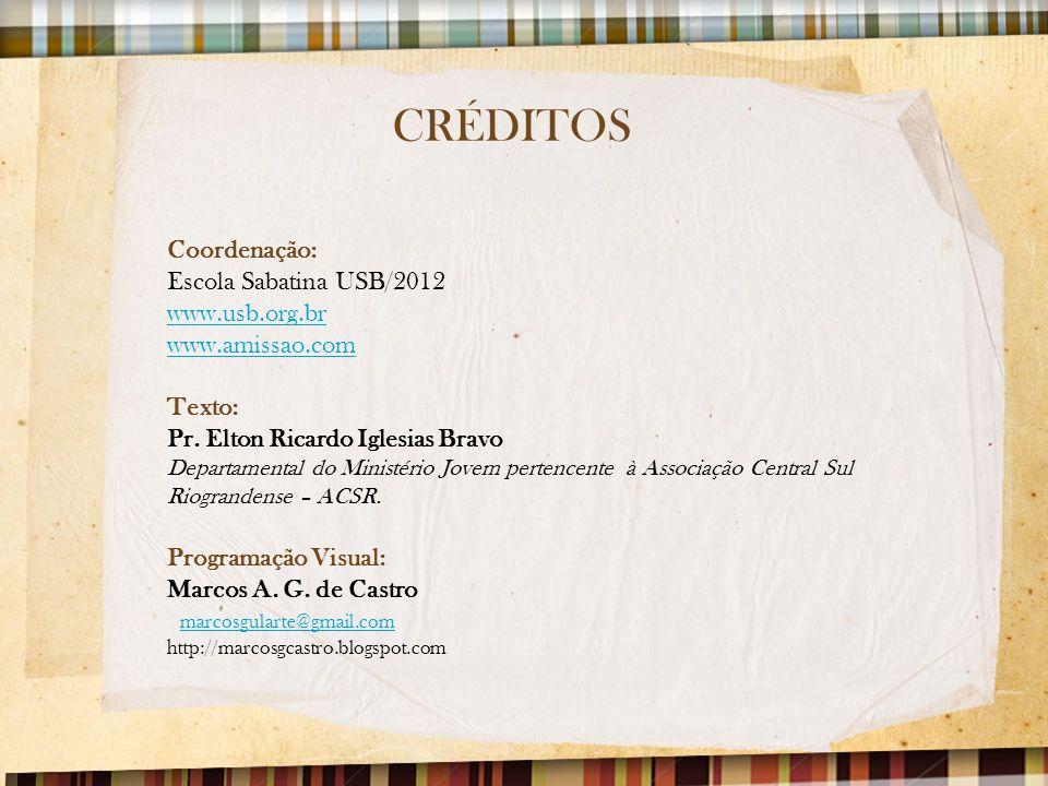 CRÉDITOS Coordenação: Escola Sabatina USB/2012 www.usb.org.br www.amissao.com Texto: Pr. Elton Ricardo Iglesias Bravo Departamental do Ministério Jove