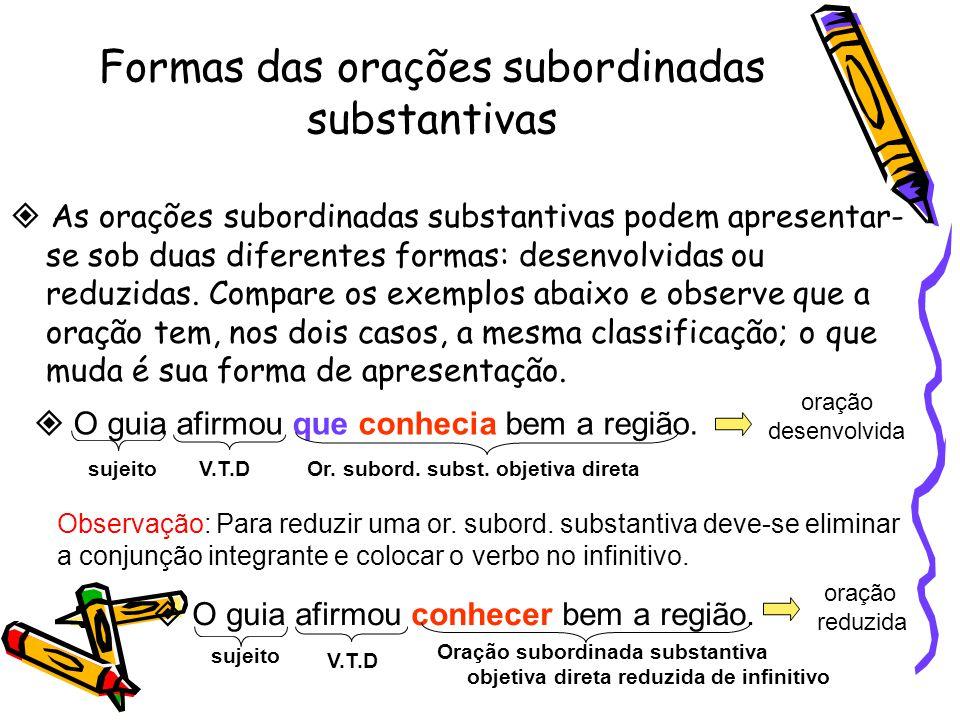 Orações reduzidas de infinitivo  As orações reduzidas de infinitivo podem ser desenvolvidas em subordinadas substantivas, subordinadas adjetivas ou s