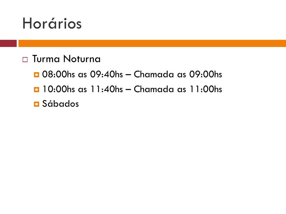 Horários  Turma Noturna  08:00hs as 09:40hs – Chamada as 09:00hs  10:00hs as 11:40hs – Chamada as 11:00hs  Sábados