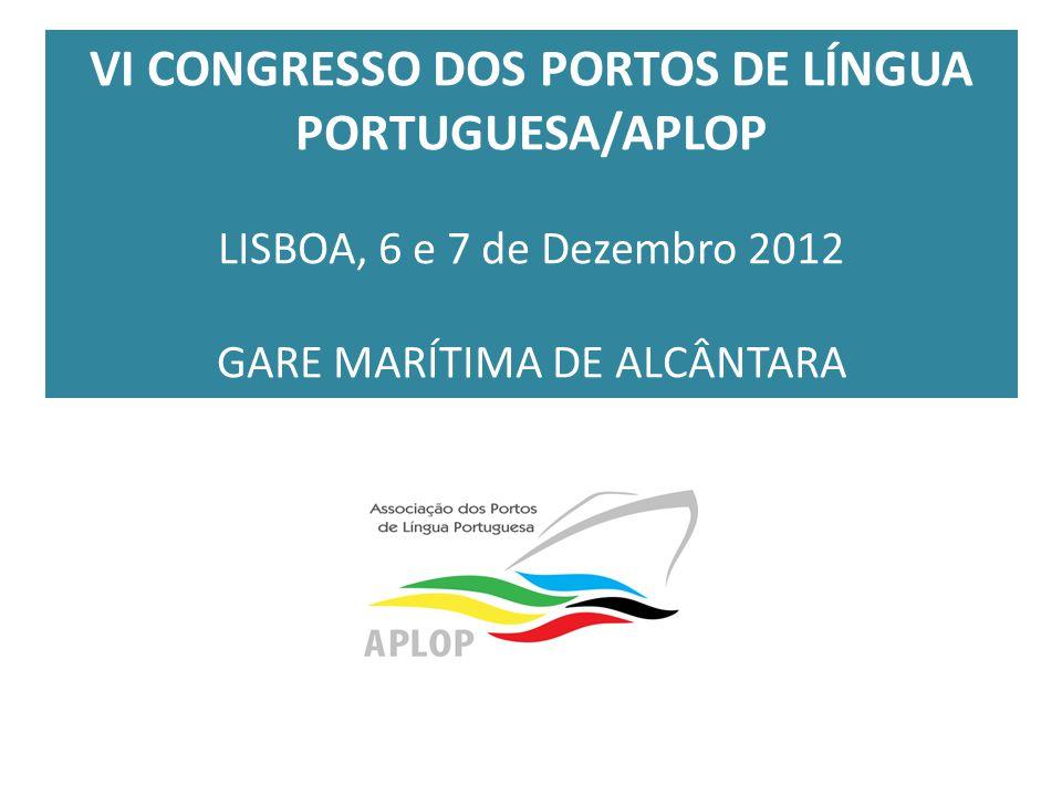 VI CONGRESSO DOS PORTOS DE LÍNGUA PORTUGUESA/APLOP LISBOA, 6 e 7 de Dezembro 2012 GARE MARÍTIMA DE ALCÂNTARA