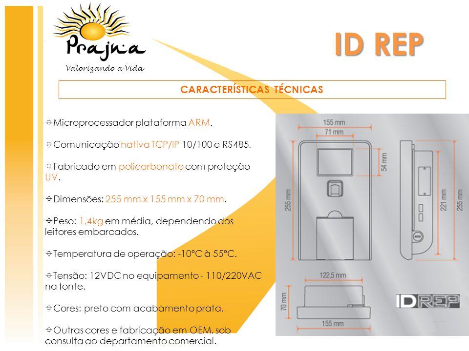 ID REP CARACTERÍSTICAS TÉCNICAS  Microprocessador plataforma ARM.  Comunicação nativa TCP/IP 10/100 e RS485.  Fabricado em policarbonato com proteç