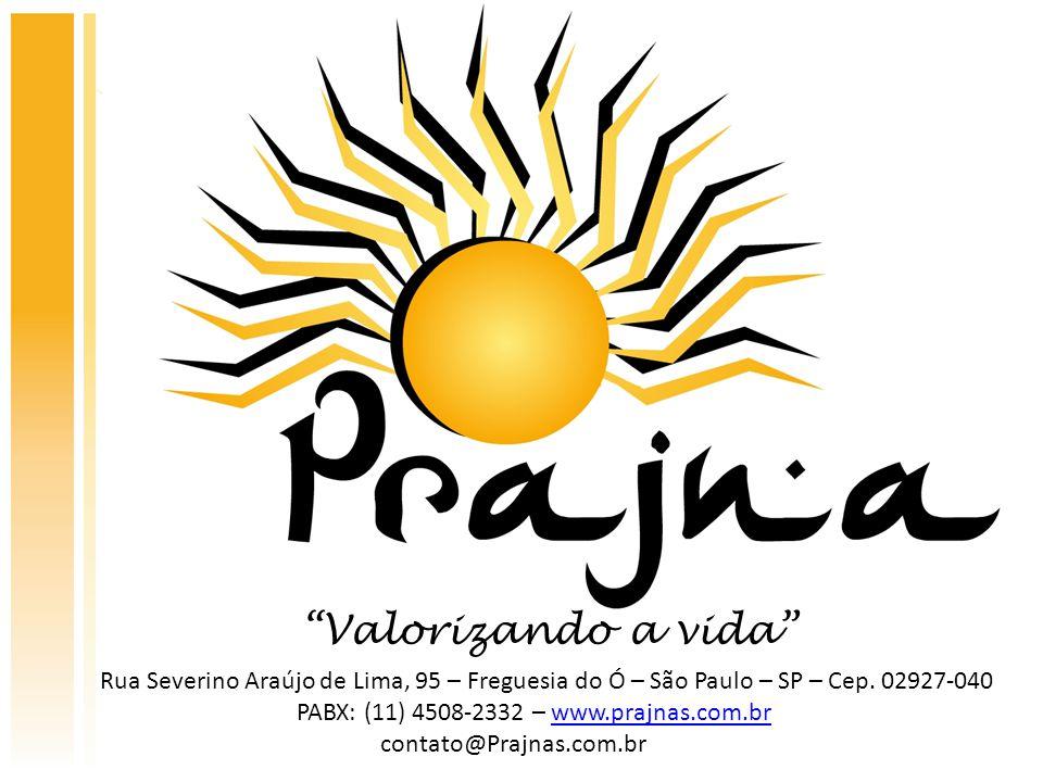 """""""Valorizando a vida"""" Rua Severino Araújo de Lima, 95 – Freguesia do Ó – São Paulo – SP – Cep. 02927-040 PABX: (11) 4508-2332 – www.prajnas.com.brwww.p"""