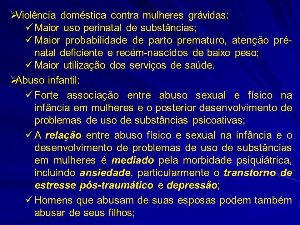  Violência doméstica contra mulheres grávidas:  Maior uso perinatal de substâncias;  Maior probabilidade de parto prematuro, atenção pré- natal def