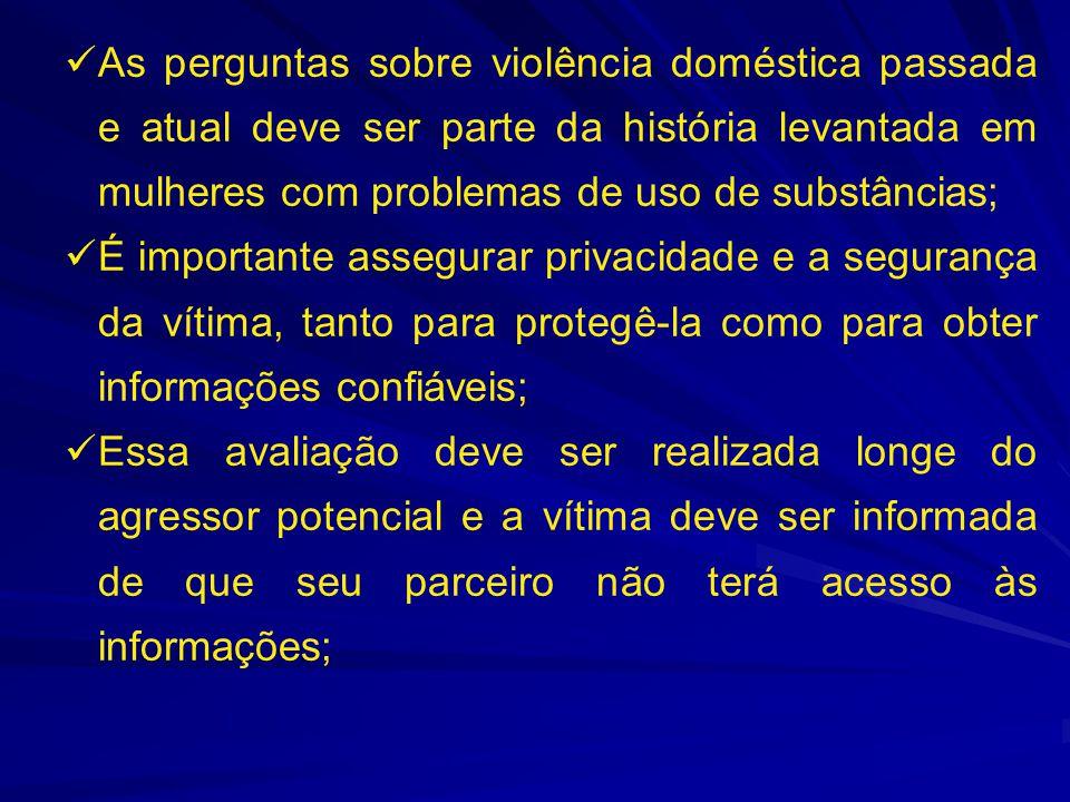  As perguntas sobre violência doméstica passada e atual deve ser parte da história levantada em mulheres com problemas de uso de substâncias;  É imp