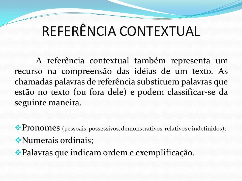 REFERÊNCIA CONTEXTUAL A referência contextual também representa um recurso na compreensão das idéias de um texto. As chamadas palavras de referência s