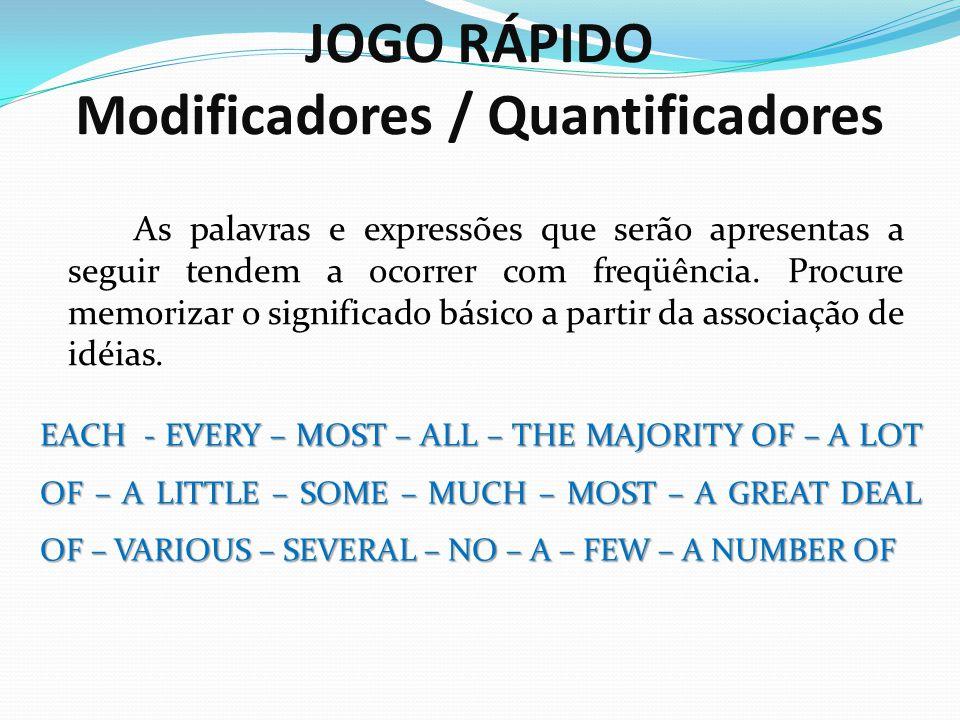 JOGO RÁPIDO Modificadores / Quantificadores As palavras e expressões que serão apresentas a seguir tendem a ocorrer com freqüência. Procure memorizar