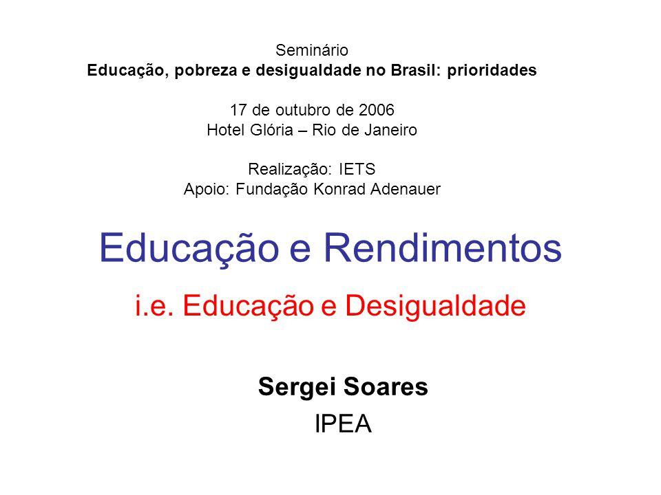 Educação e Rendimentos i.e. Educação e Desigualdade Seminário Educação, pobreza e desigualdade no Brasil: prioridades 17 de outubro de 2006 Hotel Glór