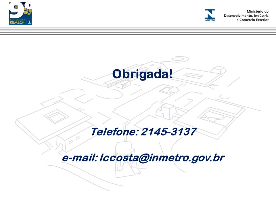 Obrigada! Telefone: 2145-3137 e-mail: lccosta@inmetro.gov.br