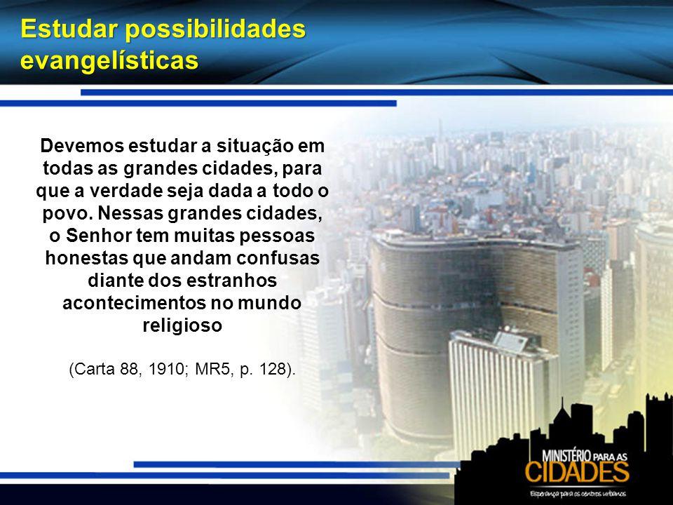 Estudar possibilidades evangelísticas Devemos estudar a situação em todas as grandes cidades, para que a verdade seja dada a todo o povo. Nessas grand
