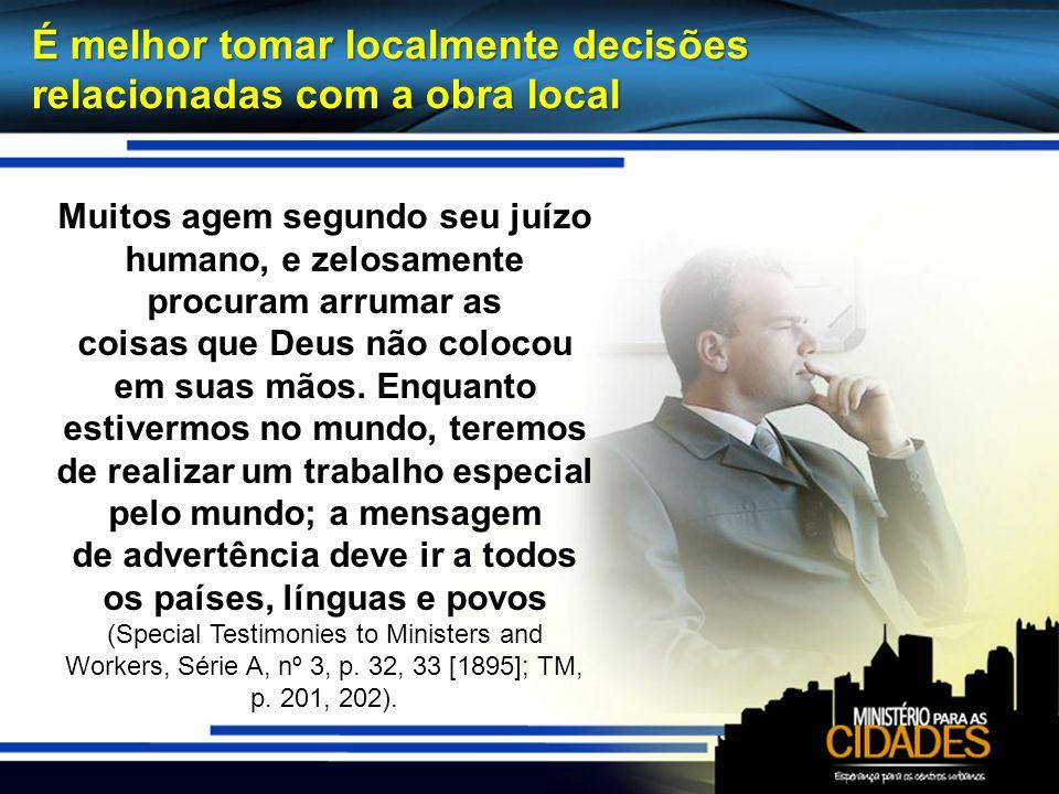 É melhor tomar localmente decisões relacionadas com a obra local Muitos agem segundo seu juízo humano, e zelosamente procuram arrumar as coisas que De