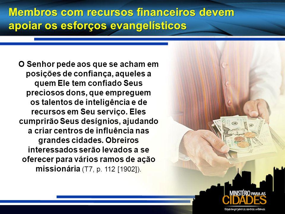 Membros com recursos financeiros devem apoiar os esforços evangelísticos O Senhor pede aos que se acham em posições de confiança, aqueles a quem Ele t