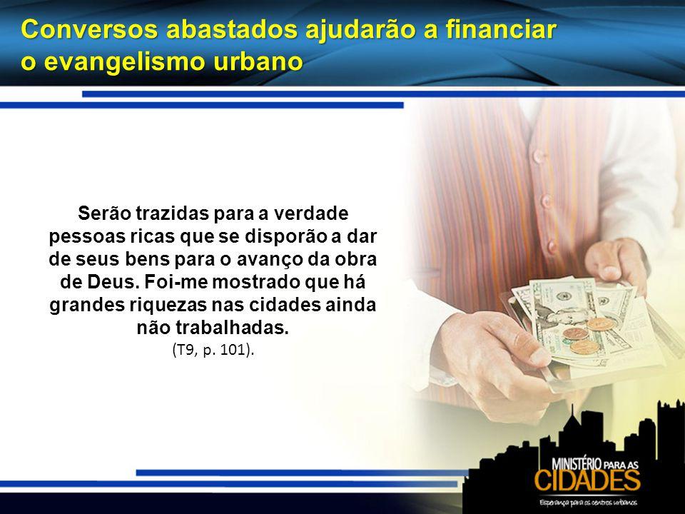 Conversos abastados ajudarão a financiar o evangelismo urbano Serão trazidas para a verdade pessoas ricas que se disporão a dar de seus bens para o av