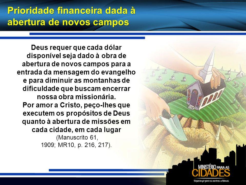 Prioridade financeira dada à abertura de novos campos Deus requer que cada dólar disponível seja dado à obra de abertura de novos campos para a entrad