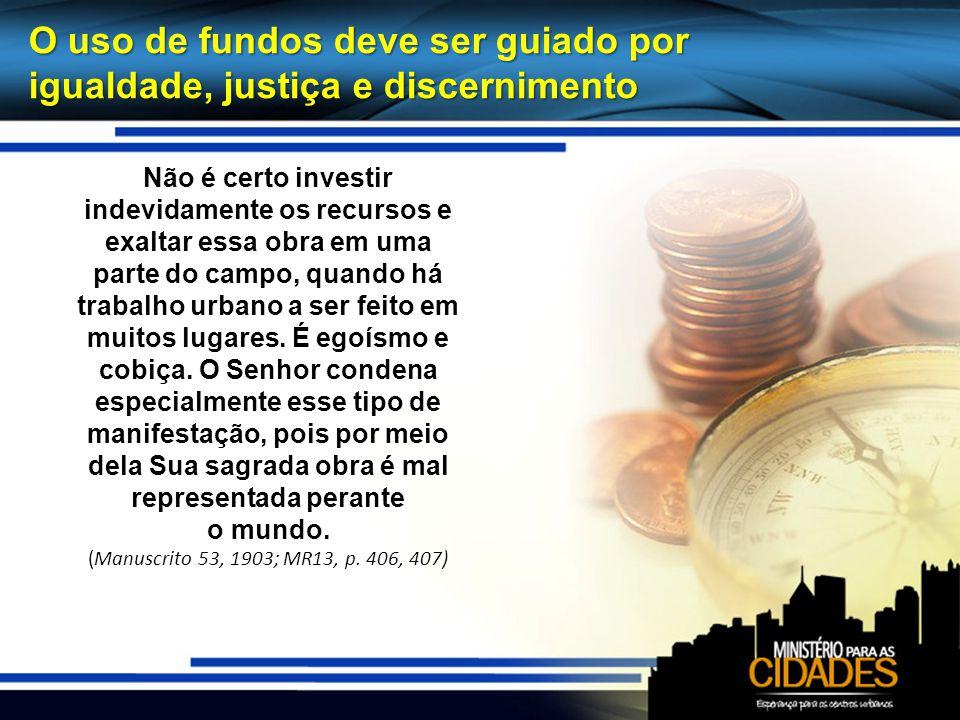 O uso de fundos deve ser guiado por igualdade, justiça e discernimento Não é certo investir indevidamente os recursos e exaltar essa obra em uma parte