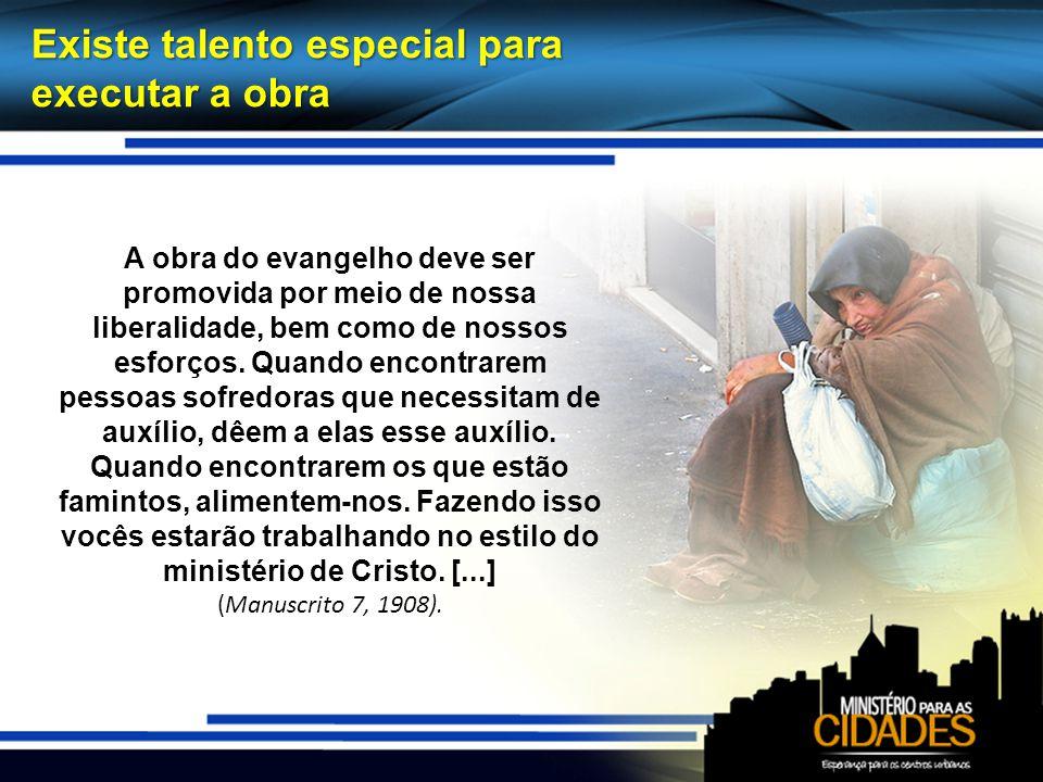 Existe talento especial para executar a obra A obra do evangelho deve ser promovida por meio de nossa liberalidade, bem como de nossos esforços. Quand