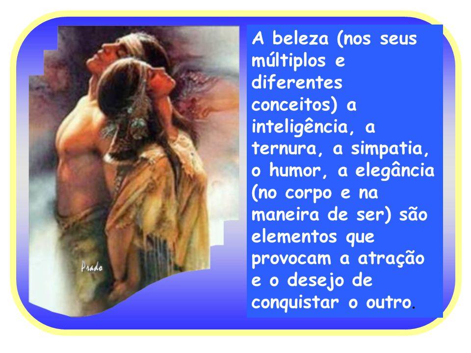 A beleza (nos seus múltiplos e diferentes conceitos) a inteligência, a ternura, a simpatia, o humor, a elegância (no corpo e na maneira de ser) são el