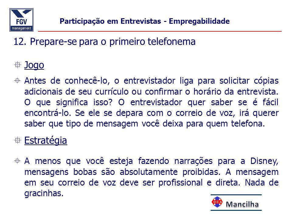 12. Prepare-se para o primeiro telefonema  Jogo  Antes de conhecê-lo, o entrevistador liga para solicitar cópias adicionais de seu currículo ou conf