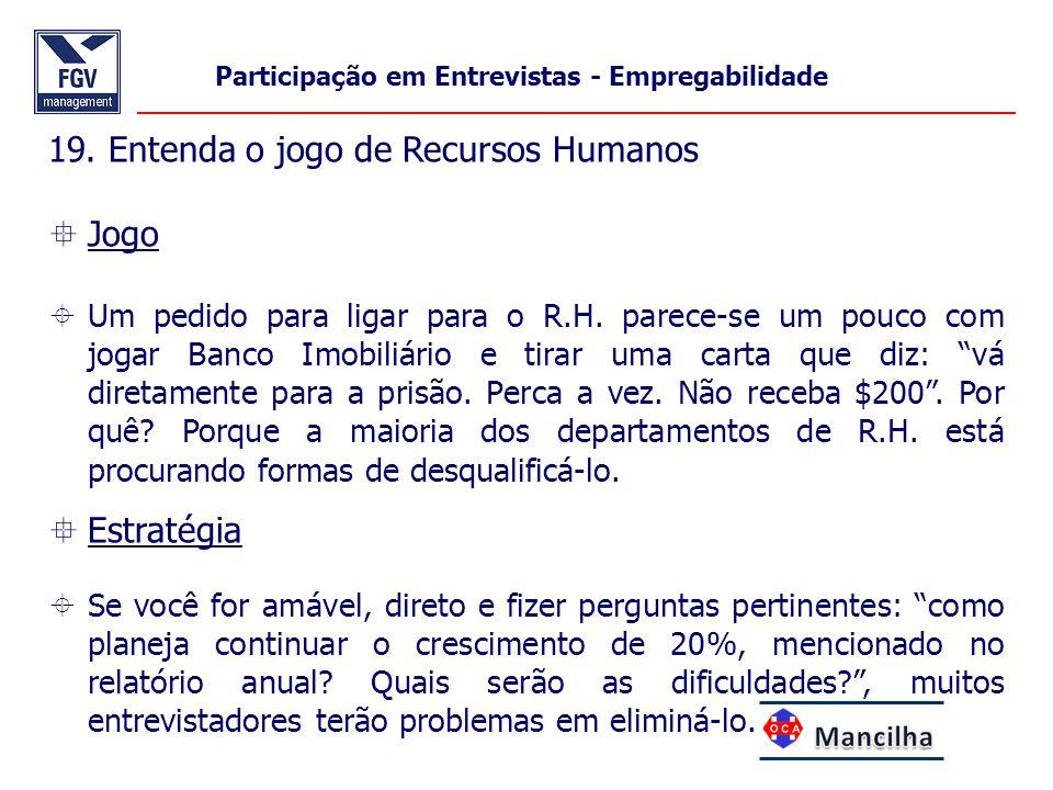 19. Entenda o jogo de Recursos Humanos  Jogo  Um pedido para ligar para o R.H. parece-se um pouco com jogar Banco Imobiliário e tirar uma carta que