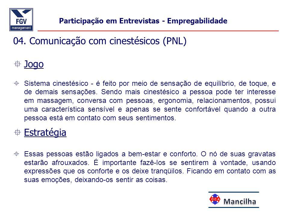 04. Comunicação com cinestésicos (PNL)  Jogo  Sistema cinestésico - é feito por meio de sensação de equilíbrio, de toque, e de demais sensações. Sen