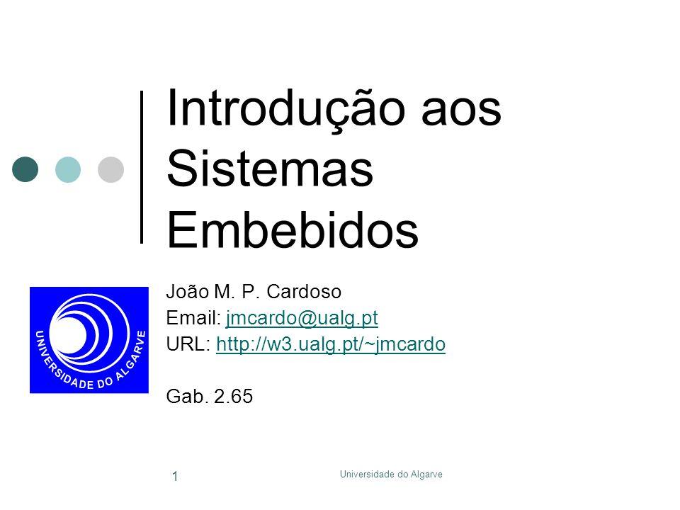 Universidade do Algarve 1 Introdução aos Sistemas Embebidos João M. P. Cardoso Email: jmcardo@ualg.ptjmcardo@ualg.pt URL: http://w3.ualg.pt/~jmcardoht