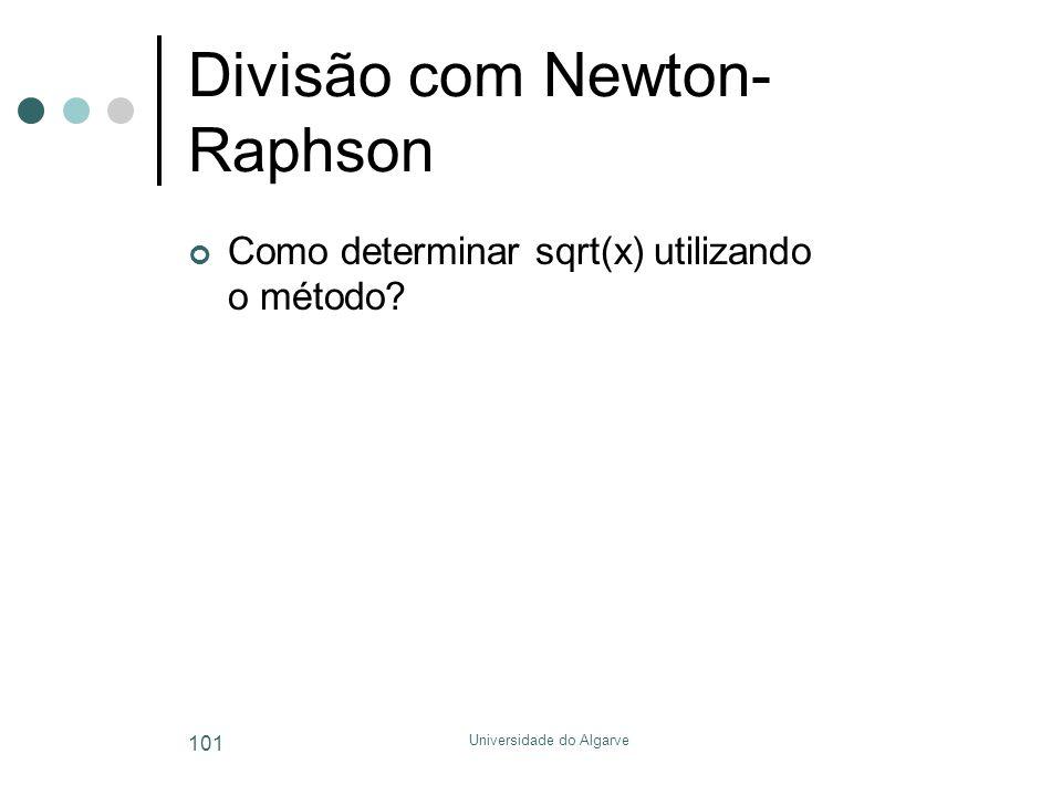 Universidade do Algarve 101 Divisão com Newton- Raphson Como determinar sqrt(x) utilizando o método?