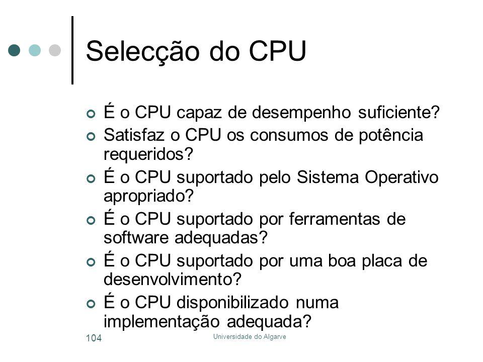 Universidade do Algarve 104 Selecção do CPU É o CPU capaz de desempenho suficiente? Satisfaz o CPU os consumos de potência requeridos? É o CPU suporta