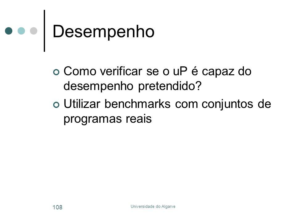 Universidade do Algarve 108 Desempenho Como verificar se o uP é capaz do desempenho pretendido? Utilizar benchmarks com conjuntos de programas reais