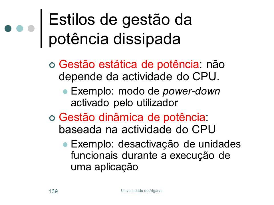 Universidade do Algarve 139 Estilos de gestão da potência dissipada Gestão estática de potência: não depende da actividade do CPU.  Exemplo: modo de