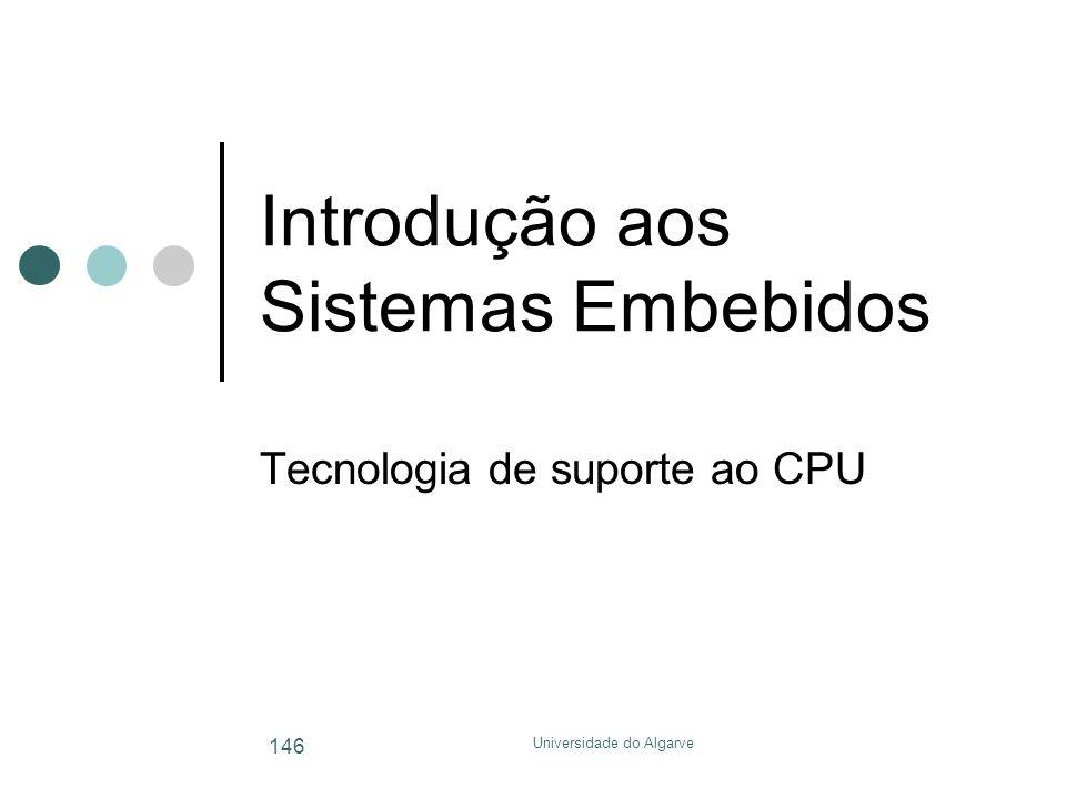 Universidade do Algarve 146 Introdução aos Sistemas Embebidos Tecnologia de suporte ao CPU