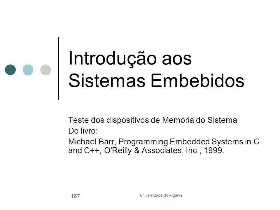 Universidade do Algarve 167 Introdução aos Sistemas Embebidos Teste dos dispositivos de Memória do Sistema Do livro: Michael Barr, Programming Embedded Systems in C and C++, O Reilly & Associates, Inc., 1999.
