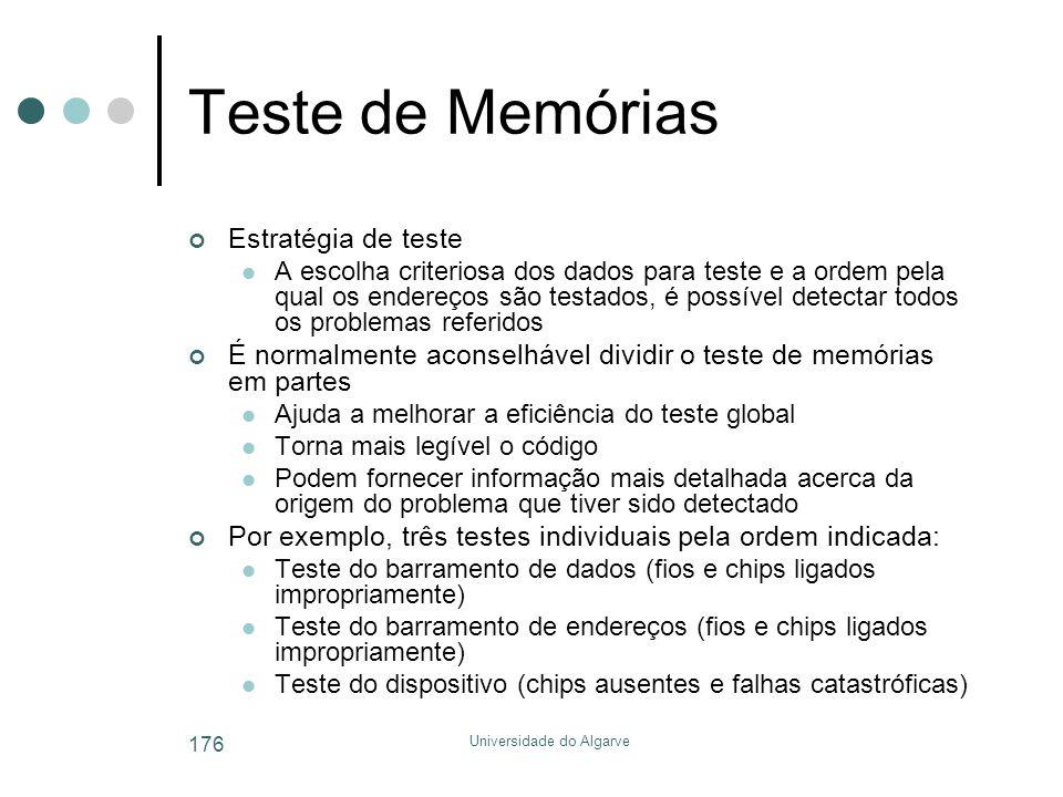 Universidade do Algarve 176 Teste de Memórias Estratégia de teste  A escolha criteriosa dos dados para teste e a ordem pela qual os endereços são tes