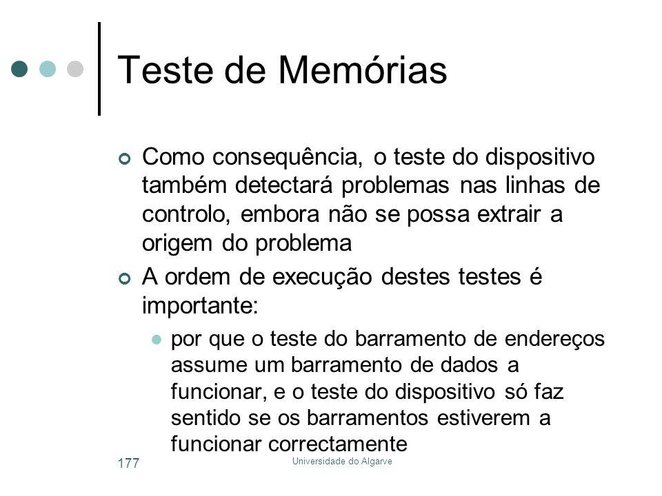 Universidade do Algarve 177 Teste de Memórias Como consequência, o teste do dispositivo também detectará problemas nas linhas de controlo, embora não