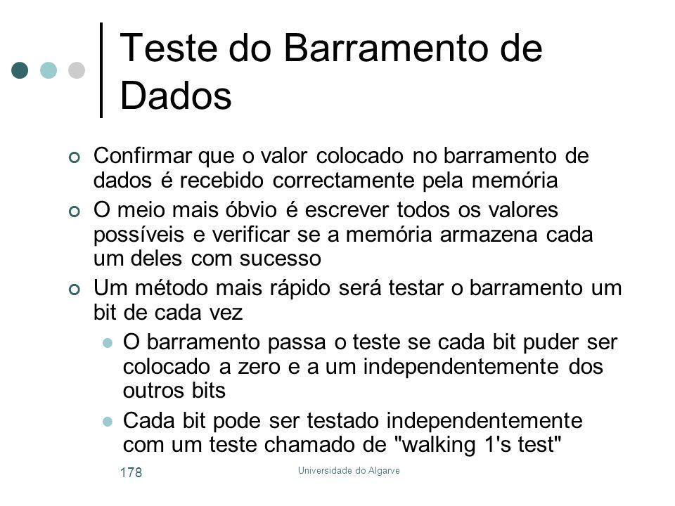 Universidade do Algarve 178 Teste do Barramento de Dados Confirmar que o valor colocado no barramento de dados é recebido correctamente pela memória O