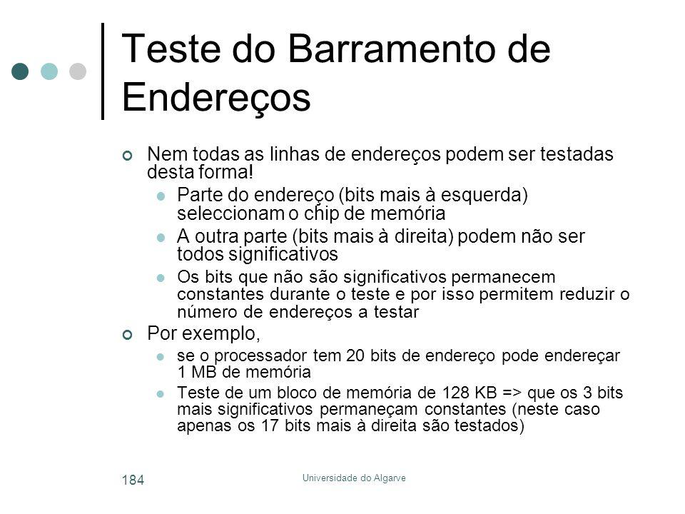 Universidade do Algarve 184 Teste do Barramento de Endereços Nem todas as linhas de endereços podem ser testadas desta forma!  Parte do endereço (bit