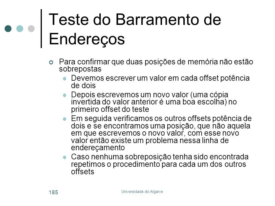 Universidade do Algarve 185 Teste do Barramento de Endereços Para confirmar que duas posições de memória não estão sobrepostas  Devemos escrever um v