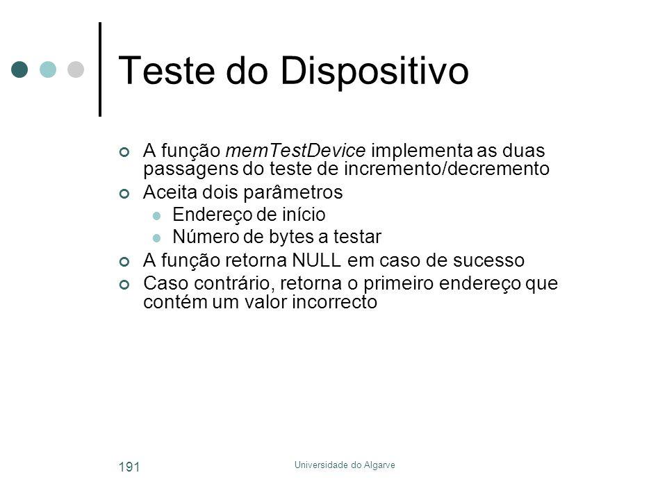 Universidade do Algarve 191 Teste do Dispositivo A função memTestDevice implementa as duas passagens do teste de incremento/decremento Aceita dois parâmetros  Endereço de início  Número de bytes a testar A função retorna NULL em caso de sucesso Caso contrário, retorna o primeiro endereço que contém um valor incorrecto