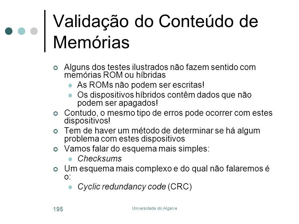 Universidade do Algarve 195 Validação do Conteúdo de Memórias Alguns dos testes ilustrados não fazem sentido com memórias ROM ou híbridas  As ROMs não podem ser escritas.