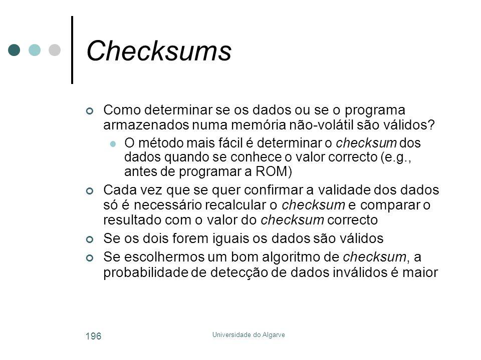 Universidade do Algarve 196 Checksums Como determinar se os dados ou se o programa armazenados numa memória não-volátil são válidos?  O método mais f