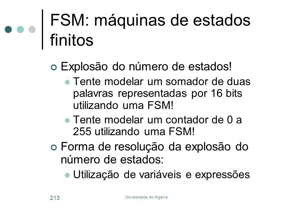 Universidade do Algarve 213 FSM: máquinas de estados finitos Explosão do número de estados!  Tente modelar um somador de duas palavras representadas