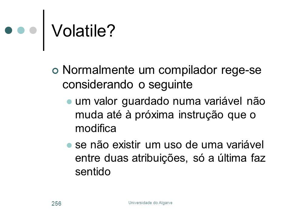 Universidade do Algarve 256 Volatile? Normalmente um compilador rege-se considerando o seguinte  um valor guardado numa variável não muda até à próxi