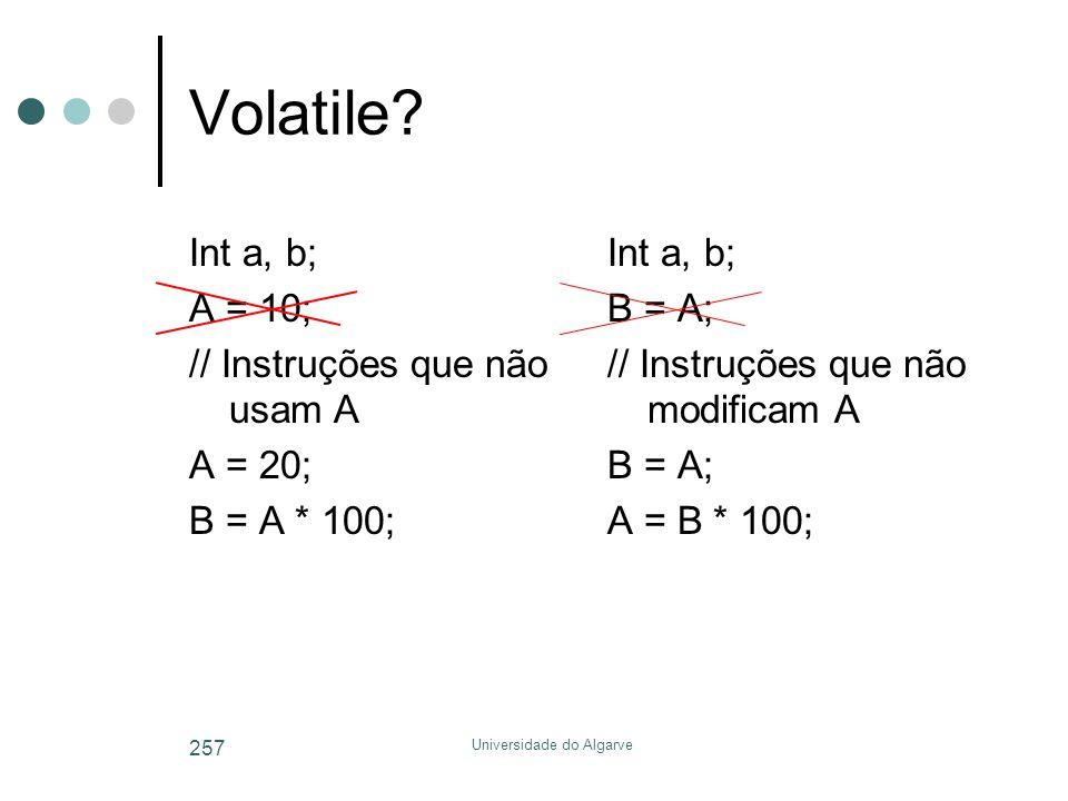 Universidade do Algarve 257 Volatile? Int a, b; A = 10; // Instruções que não usam A A = 20; B = A * 100; Int a, b; B = A; // Instruções que não modif