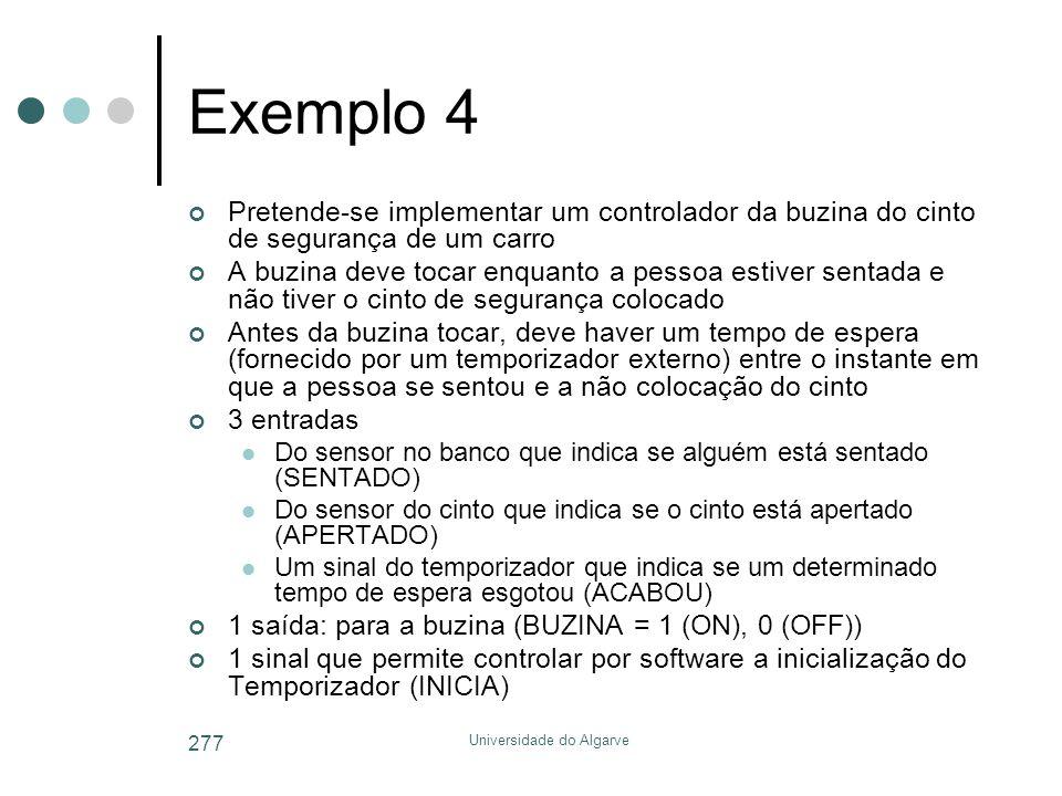 Universidade do Algarve 277 Exemplo 4 Pretende-se implementar um controlador da buzina do cinto de segurança de um carro A buzina deve tocar enquanto