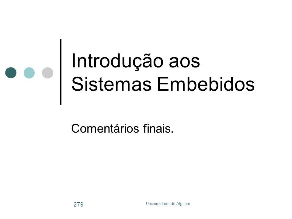 Universidade do Algarve 279 Introdução aos Sistemas Embebidos Comentários finais.