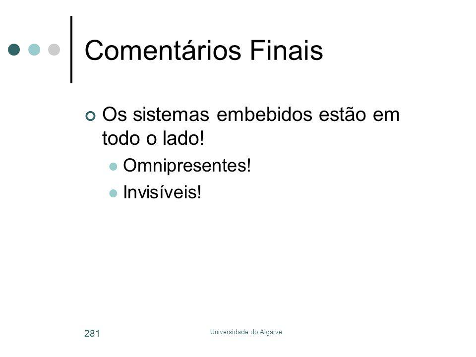 Universidade do Algarve 281 Comentários Finais Os sistemas embebidos estão em todo o lado!  Omnipresentes!  Invisíveis!
