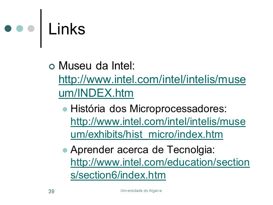 Universidade do Algarve 39 Links Museu da Intel: http://www.intel.com/intel/intelis/muse um/INDEX.htm http://www.intel.com/intel/intelis/muse um/INDEX