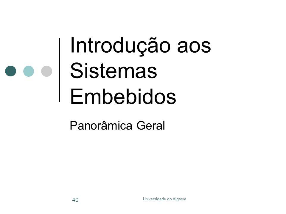 Universidade do Algarve 40 Introdução aos Sistemas Embebidos Panorâmica Geral