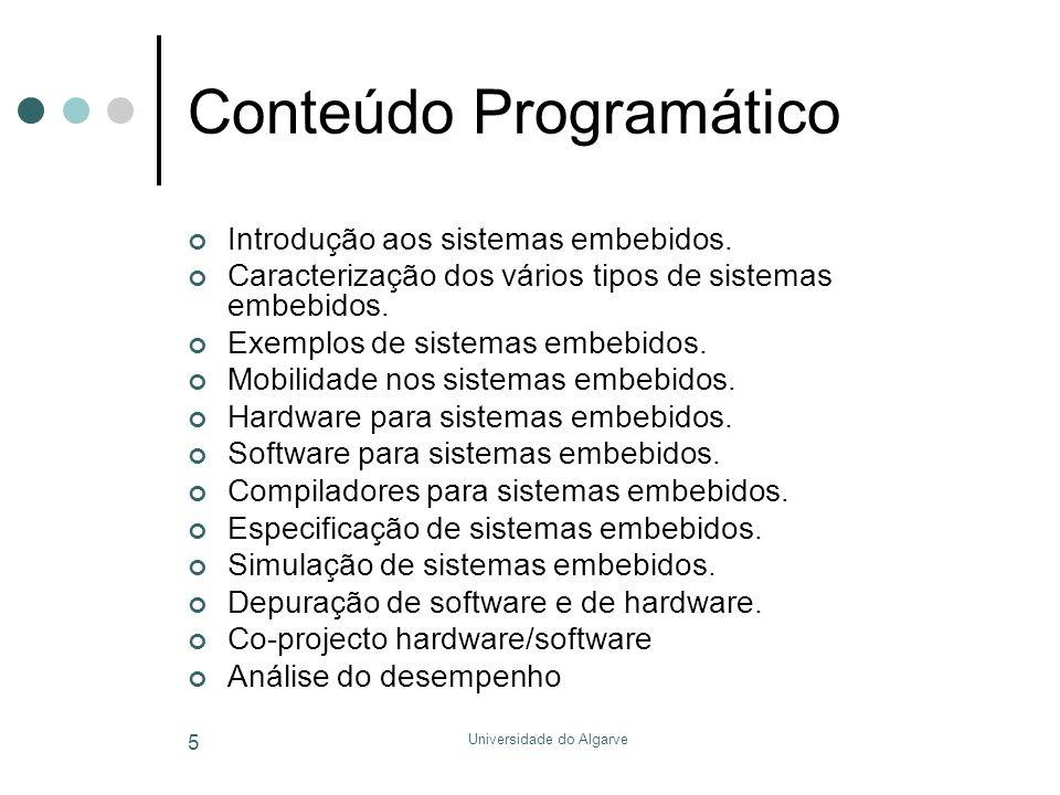 Universidade do Algarve 5 Conteúdo Programático Introdução aos sistemas embebidos. Caracterização dos vários tipos de sistemas embebidos. Exemplos de